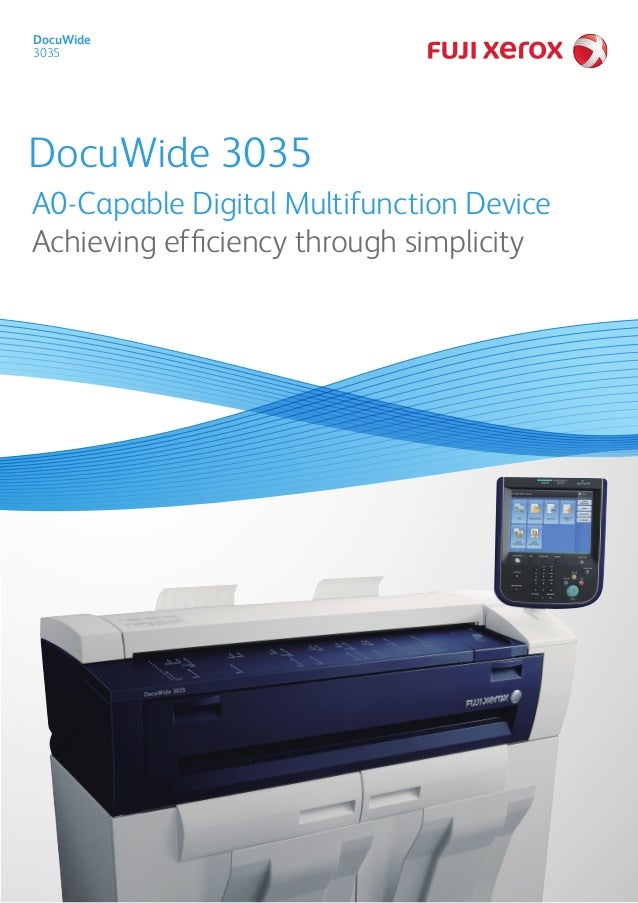 DocuWide 3035  DocuWide 3035 A0-Capable Digital Multifunction Device Achieving efficiency through simplicity