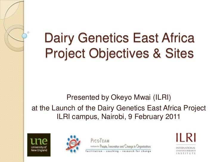 Dairy Genetics East AfricaProject Objectives & Sites<br />Presented by Okeyo Mwai(ILRI)<br />at the Launch of the Dairy Ge...