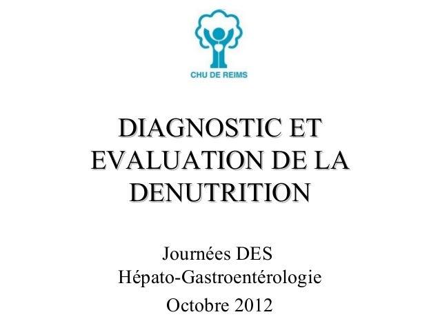 DIAGNOSTIC ETEVALUATION DE LA   DENUTRITION     Journées DES Hépato-Gastroentérologie      Octobre 2012