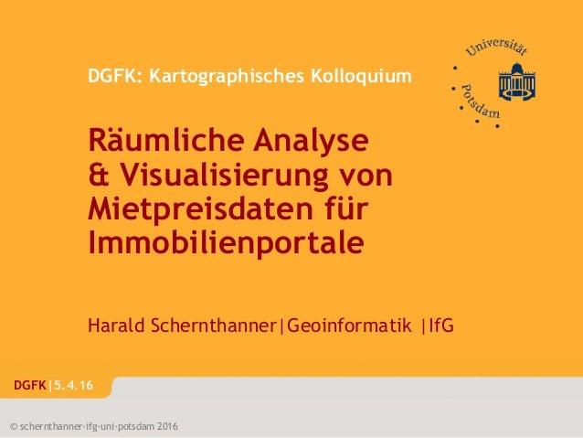 1/33DGFK © schernthanner·ifg·uni·potsdam 2016 DGFK|5.4.16 DGFK: Kartographisches Kolloquium Räumliche Analyse & Visualisie...