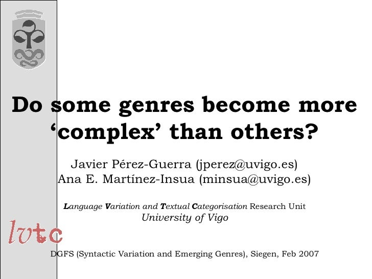 Do some genres become more 'complex' than others? Javier Pérez-Guerra (jperez@uvigo.es) Ana E. Martínez-Insua (minsua@uvig...