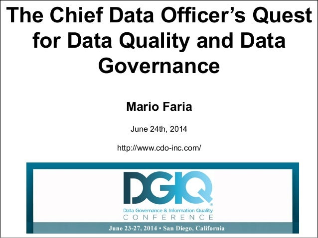 Mario Faria 1 The Chief Data Officer's Quest for Data Quality and Data Governance Mario Faria June 24th, 2014 http://www.c...