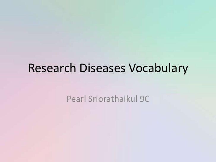 Research Diseases Vocabulary      Pearl Sriorathaikul 9C
