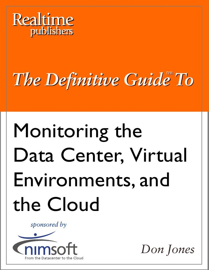 The Definitive Guide To                     tm                     tm     Monitoring the Data Center, Virtual Environments...