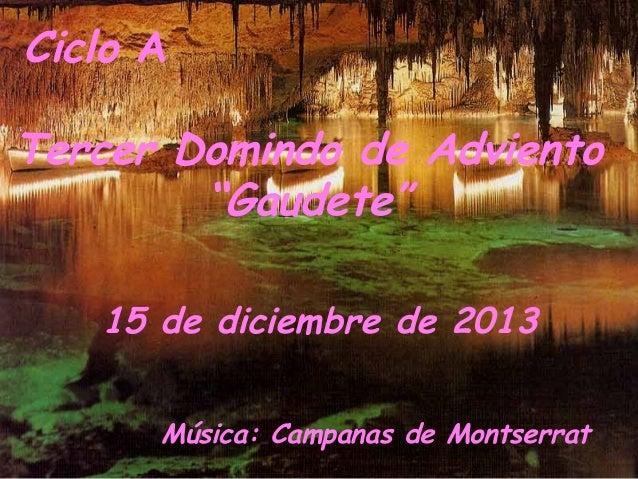 """Ciclo A Tercer Domindo de Adviento """"Gaudete"""" 15 de diciembre de 2013 Música: Campanas de Montserrat"""
