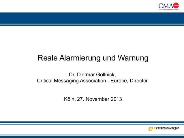Reale Alarmierung und Warnung Dr. Dietmar Gollnick, Critical Messaging Association - Europe, Director Köln, 27. November 2...