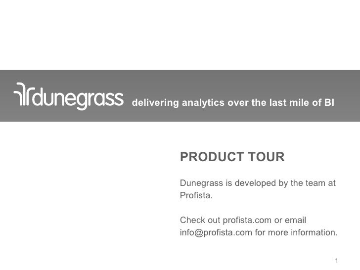 delivering analytics over the last mile of BI               PRODUCT TOUR           Dunegrass is developed by the team at  ...