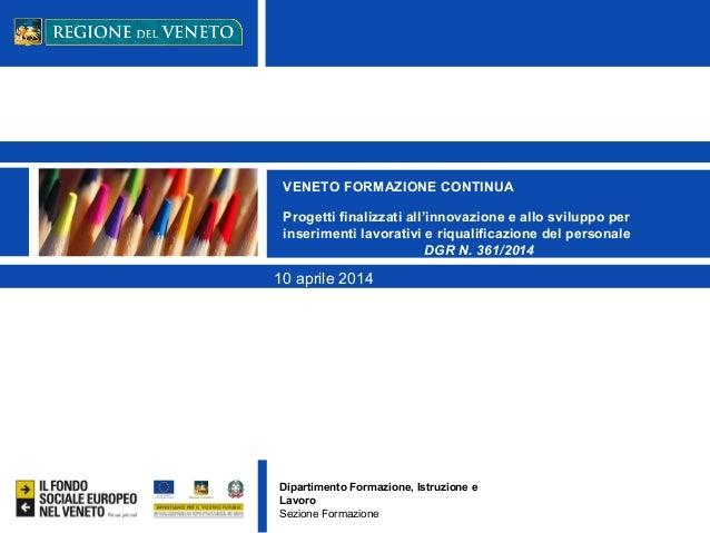 Dipartimento Formazione, Istruzione e Lavoro Sezione Formazione VENETO FORMAZIONE CONTINUA Progetti finalizzati all'innova...