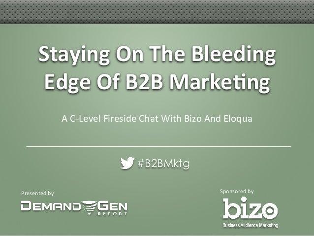 Presented by  Sponsored by Staying On The Bleeding Edge Of B2B Marke6ng #B2BMktgA C-‐Level Fi...