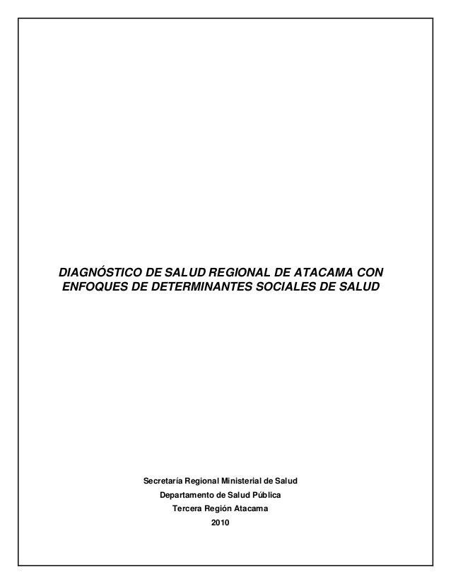 DIAGNÓSTICO DE SALUD REGIONAL DE ATACAMA CON ENFOQUES DE DETERMINANTES SOCIALES DE SALUD Secretaría Regional Ministerial d...