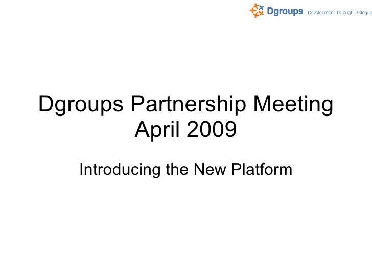 Dgroups Partnership Meeting April 2009 Introducing the New Platform
