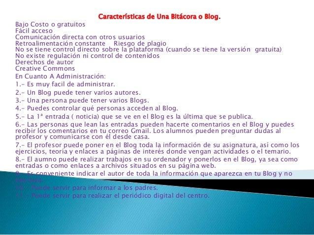 Características de Una Bitácora o Blog.  Bajo Costo o gratuitos Fácil acceso Comunicación directa con otros usuarios Retro...