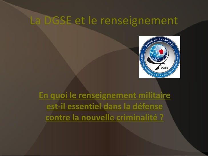 La DGSE et le renseignement En quoi le renseignement militaire   est-il essentiel dans la défense  contre la nouvelle crim...