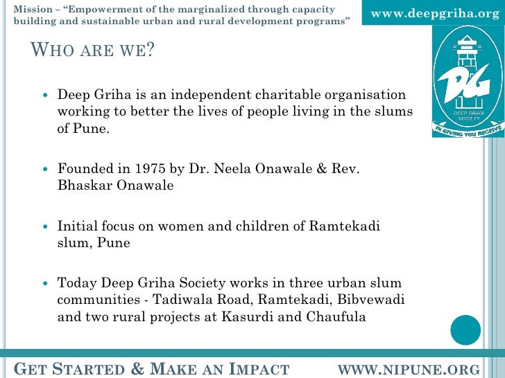 WHO ARE WE? <ul><ul><li>Deep Griha is an independent charitable organisation working to better the lives of people living ...