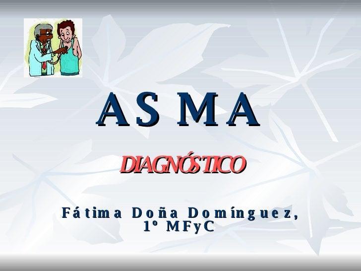 ASMA DIAGNÓSTICO Fátima Doña Domínguez, 1º MFyC