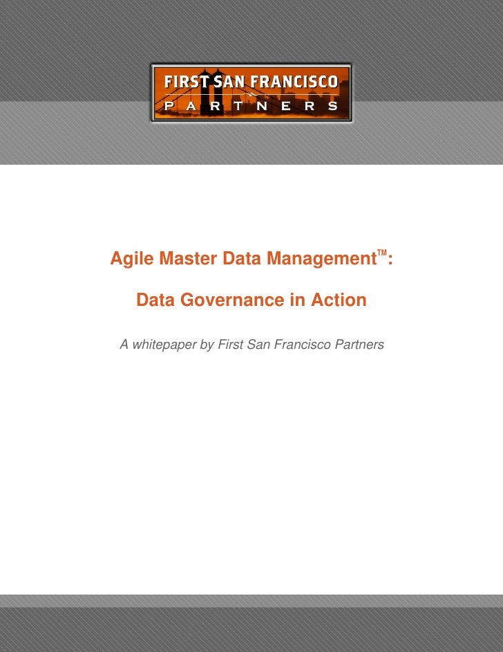 Agile Master Data ManagementTM:     Data Governance in Action   A whitepaper by First San Francisco Partners