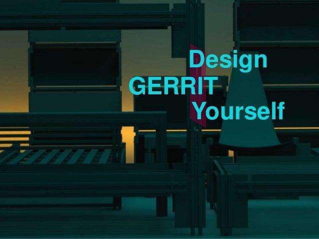 Design Gerrit Yourself