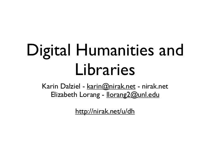 Digital Humanities and        Libraries  Karin Dalziel - karin@nirak.net - nirak.net    Elizabeth Lorang - llorang2@unl.ed...