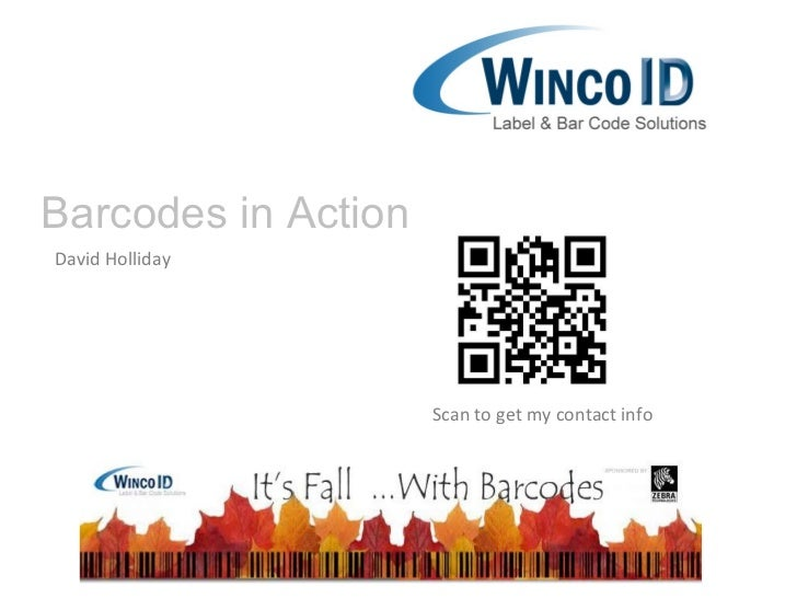 Barcodes in ActionDavid Holliday                     Scan to get my contact info