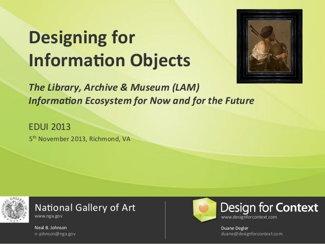 Designing	   for	   	    Informa.on	   Objects	    	     The	   Library,	   Archive	   &	   Museum	   (LAM)	   	    Inform...