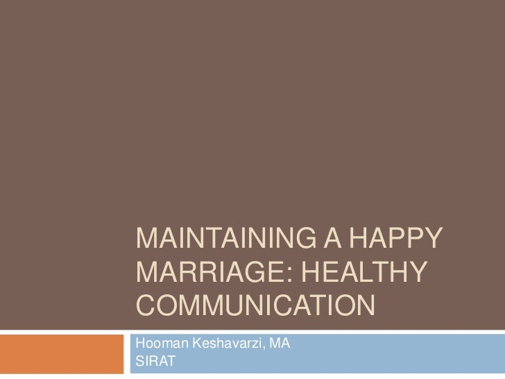 Maintaining a Happy Marriage: Healthy Communication<br />Hooman Keshavarzi, MA<br />SIRAT<br />