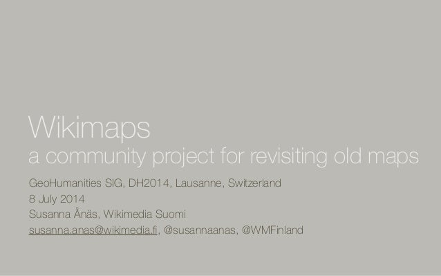 Wikimaps - a community project for revisiting old maps - DH2014 - 8 July 2014