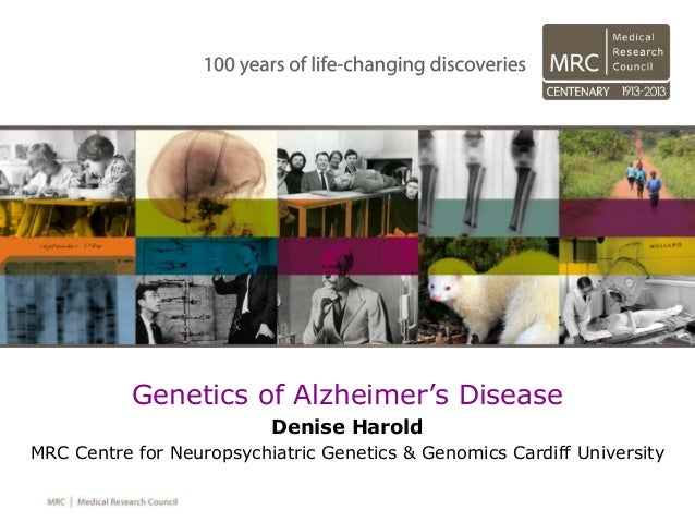 Genetics of Alzheimer's Disease Denise Harold MRC Centre for Neuropsychiatric Genetics & Genomics Cardiff University