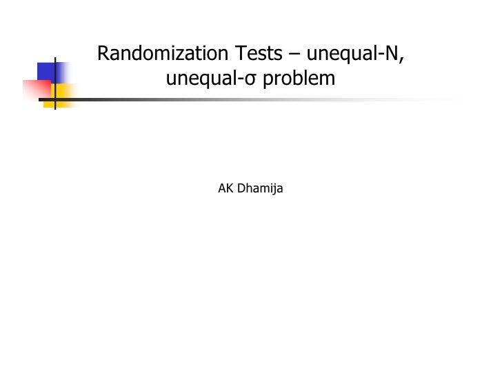 Randomization Tests – unequal-N,       unequal-σ problem                 AK Dhamija
