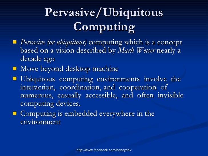 Ubiquitous Computing Weiser Pervasive/ubiquitous Computing