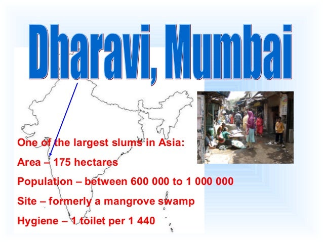 One of the largest slums in Asia: Area – 175 hectares Population – between 600 000 to 1 000 000 Site – formerly a mangrove...