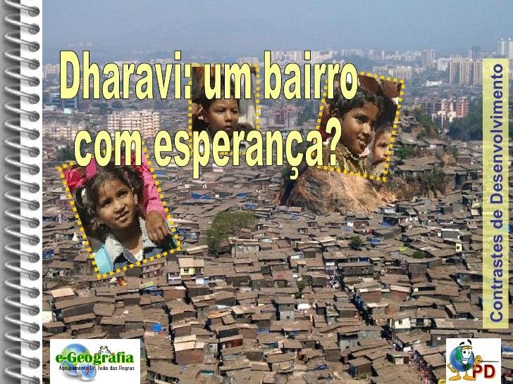 Contrastes de Desenvolvimento Dharavi: um bairro  com esperança?