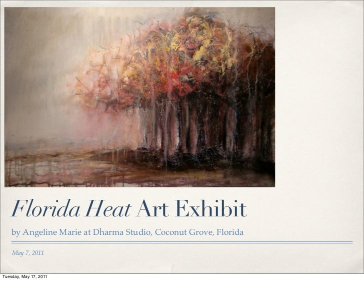 Florida Heat Art Exhibit    by Angeline Marie at Dharma Studio, Coconut Grove, Florida    May 7, 2011Tuesday, May 17, 2011
