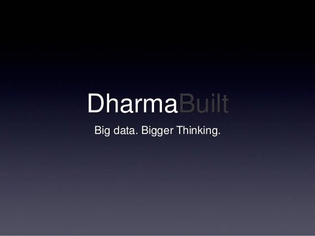 DharmaBuiltBig data. Bigger Thinking.