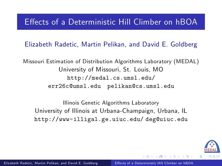 Effects of a Deterministic Hill Climber on hBOA              Elizabeth Radetic, Martin Pelikan, and David E. Goldberg      ...