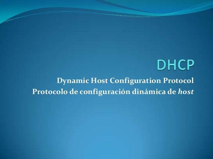 DHCP<br />Dynamic Host ConfigurationProtocol<br />Protocolo de configuración dinámica dehost<br />