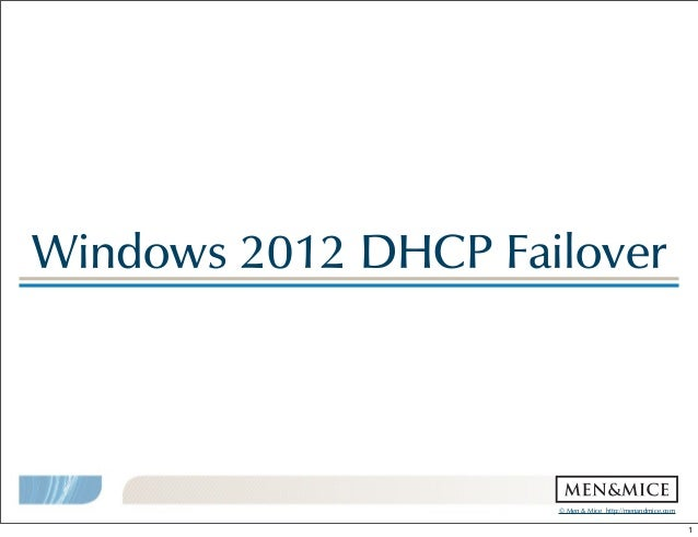 ©!Men!&!Mice!!http://menandmice.com! Windows!2012!DHCP!Failover 1