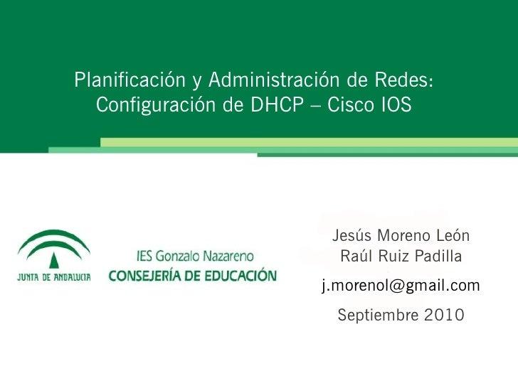 Planificación y Administración de Redes:  Configuración de DHCP – Cisco IOS                            Jesús Moreno León  ...