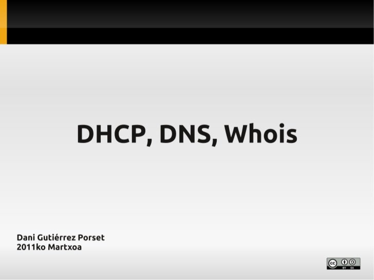 DHCP, DNS, whois
