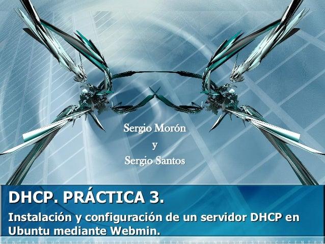 Sergio Morón                         y                   Sergio SantosDHCP. PRÁCTICA 3.Instalación y configuración de un s...
