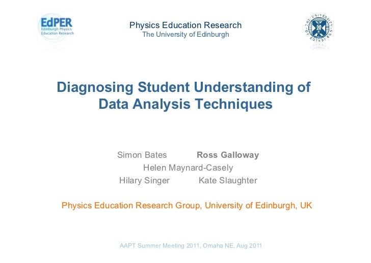 Physics Education Research                    The University of EdinburghDiagnosing Student Understanding of     Data Anal...