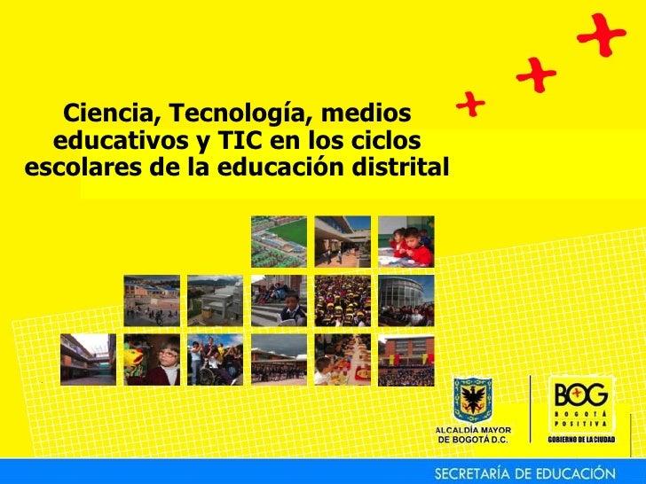 Ciencia, Tecnología, medios educativos y TIC en los ciclos escolares de la educación distrital