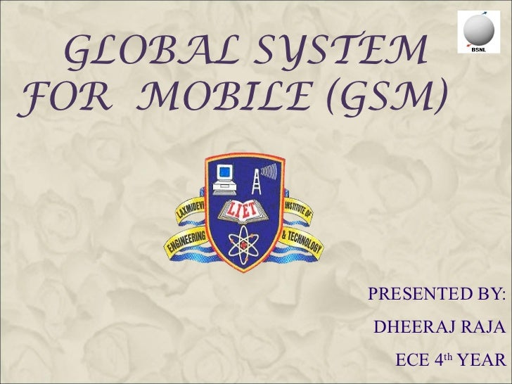 GLOBAL SYSTEMFOR MOBILE (GSM)             PRESENTED BY:             DHEERAJ RAJA               ECE 4th YEAR