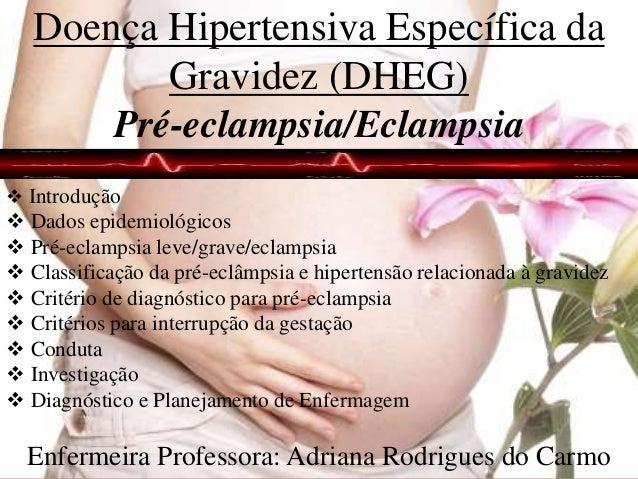 Doença Hipertensiva Específica da Gravidez (DHEG) Pré-eclampsia/Eclampsia Enfermeira Professora: Adriana Rodrigues do Carm...