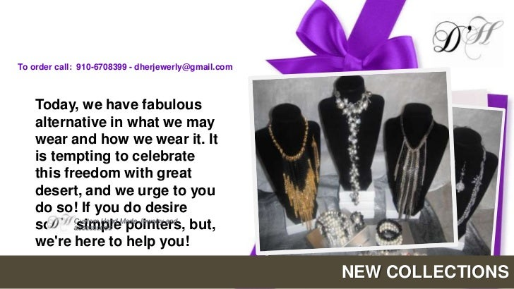 To order call: 910-6708399 - dherjewerly@gmail.com   Today, we have fabulous   alternative in what we may   wear and how w...