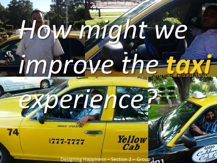 How might we improve the taxi experience?<br />Designing Happiness – Section 2 – Group 1<br />
