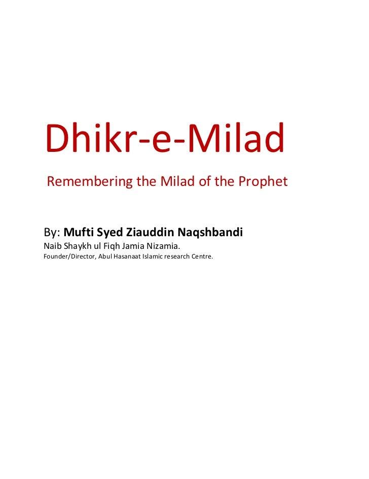 Dhikr-e-MiladRemembering the Milad of the ProphetBy: Mufti Syed Ziauddin NaqshbandiNaib Shaykh ul Fiqh Jamia Nizamia.Found...