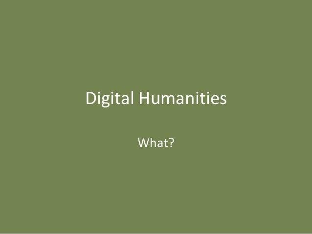 Digital Humanities      What?