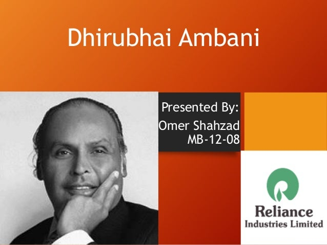 Dhirubhai Ambani Presented By: Omer Shahzad MB-12-08