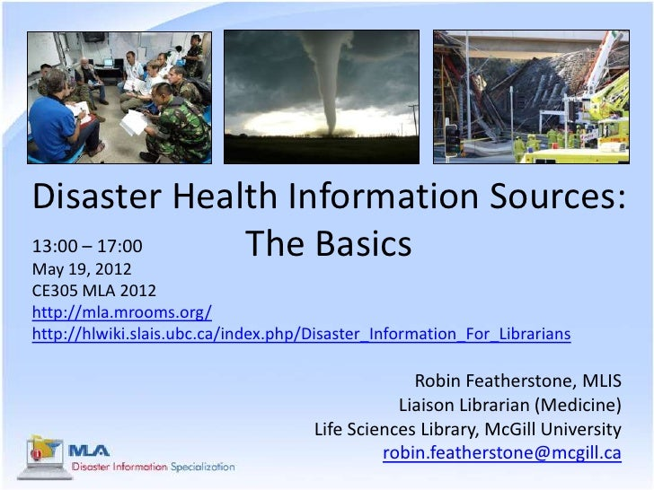 Disaster Health Information Sources:13:00 – 17:00May 19, 2012              The BasicsCE305 MLA 2012http://mla.mrooms.org/h...