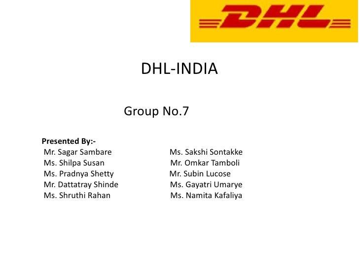 DHL-INDIA                       Group No.7Presented By:-Mr. Sagar Sambare            Ms. Sakshi SontakkeMs. Shilpa Susan  ...